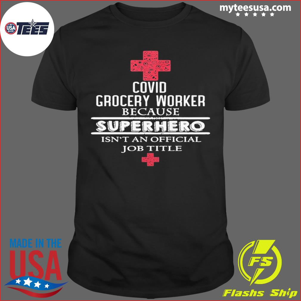Covid Grocery Worker Because Superhero Isn't An Official Job Title Shirt