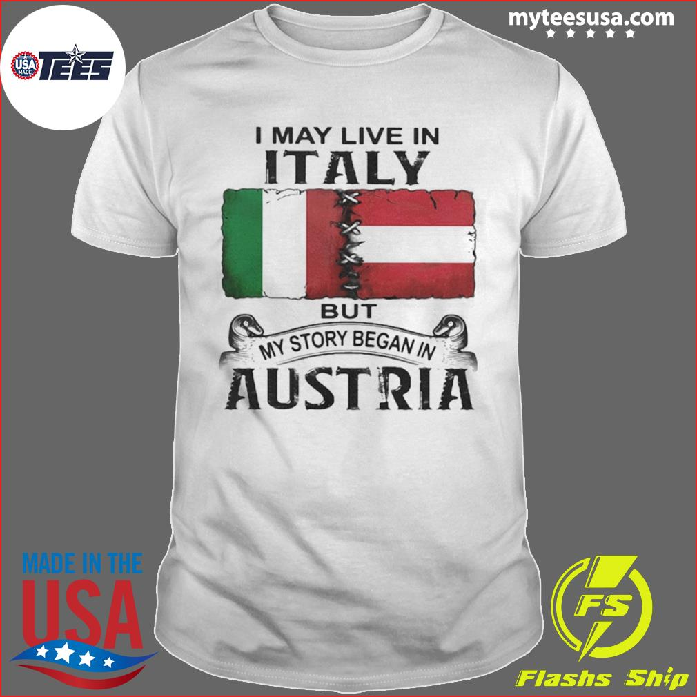 I May Live In Italy But My Story Began In Austria Shirt