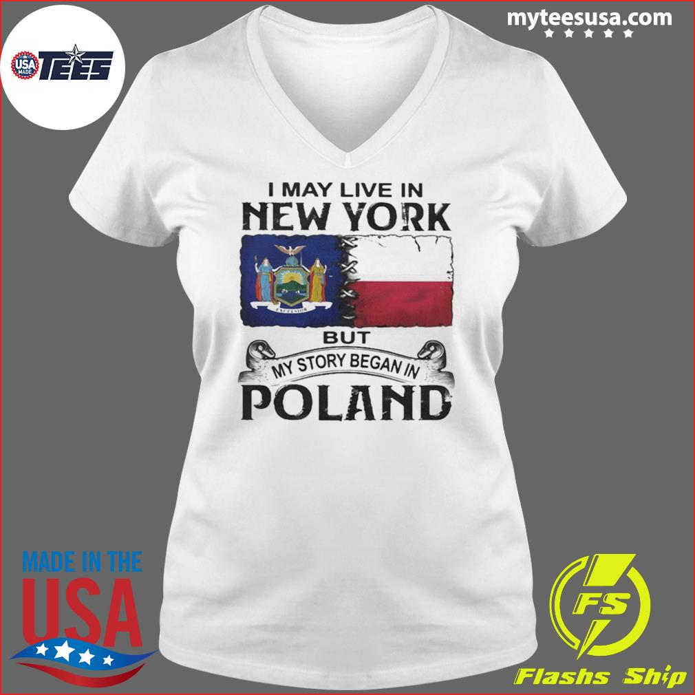 I May Live In New York But My Story Began In Poland Shirt Ladies V-neck