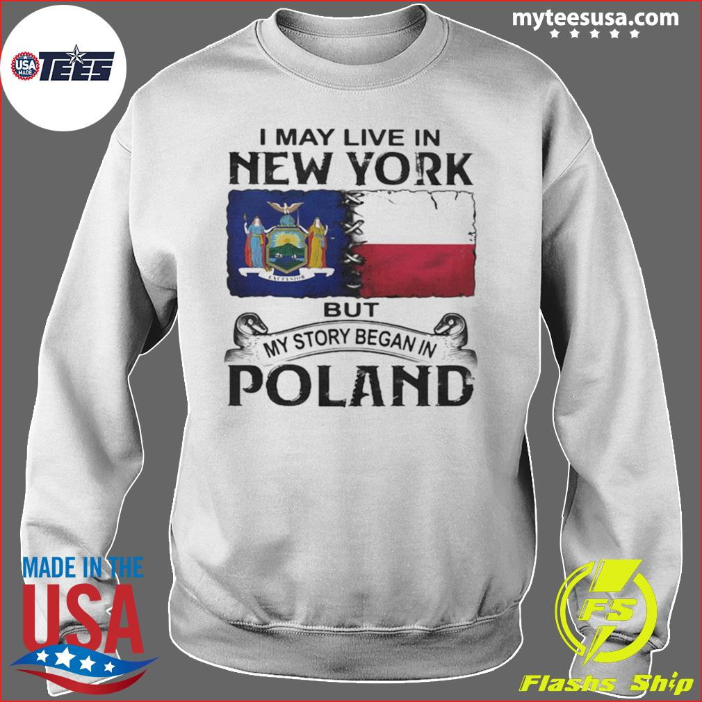 I May Live In New York But My Story Began In Poland Shirt Sweater