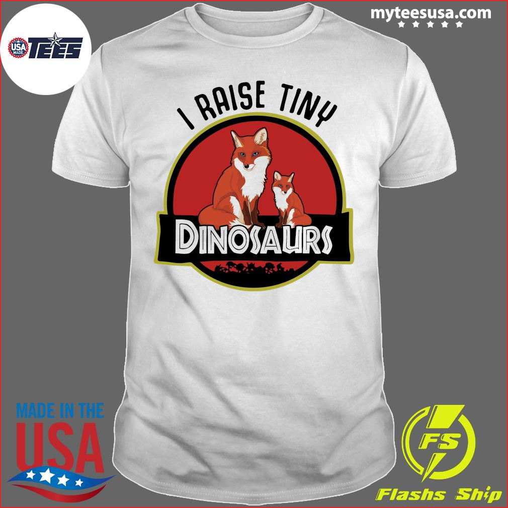 I Raise Tiny Fox Dinosaurs Shirt