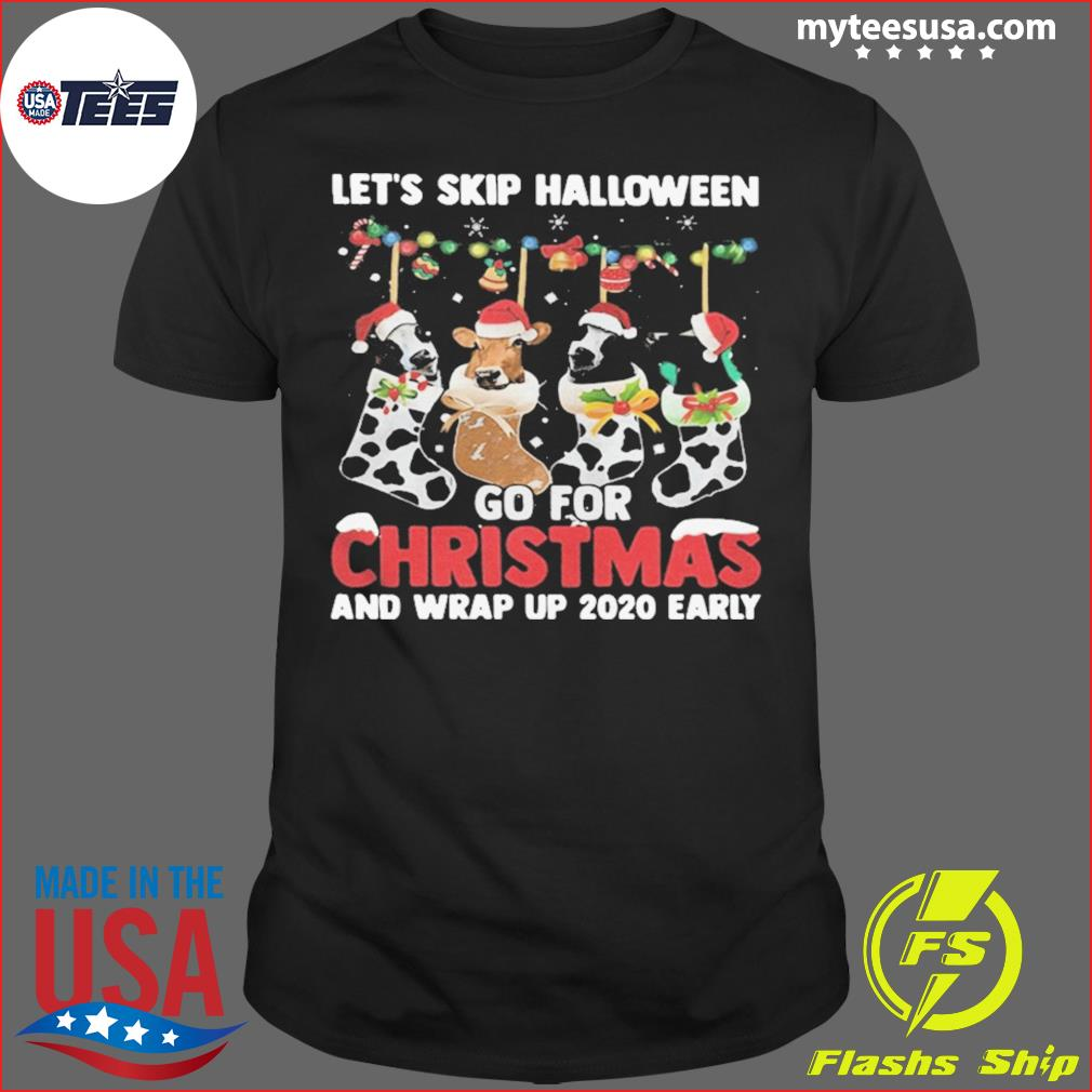 Where To Go For Christmas 2020 Let's skip halloween go for christmas and wrap up 2020 early shirt