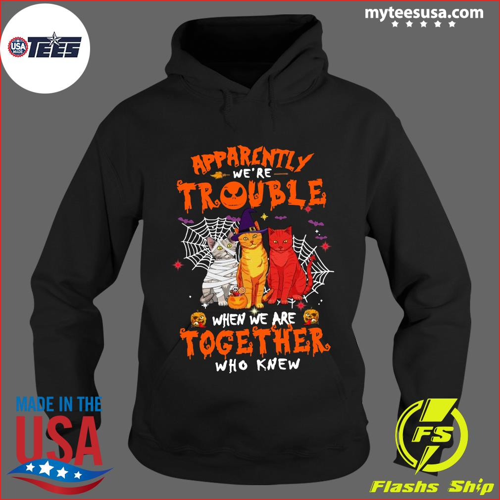 Cats Apparently We're Trouble When Are Together Who Knew Halloween T-Shirt Hoodie