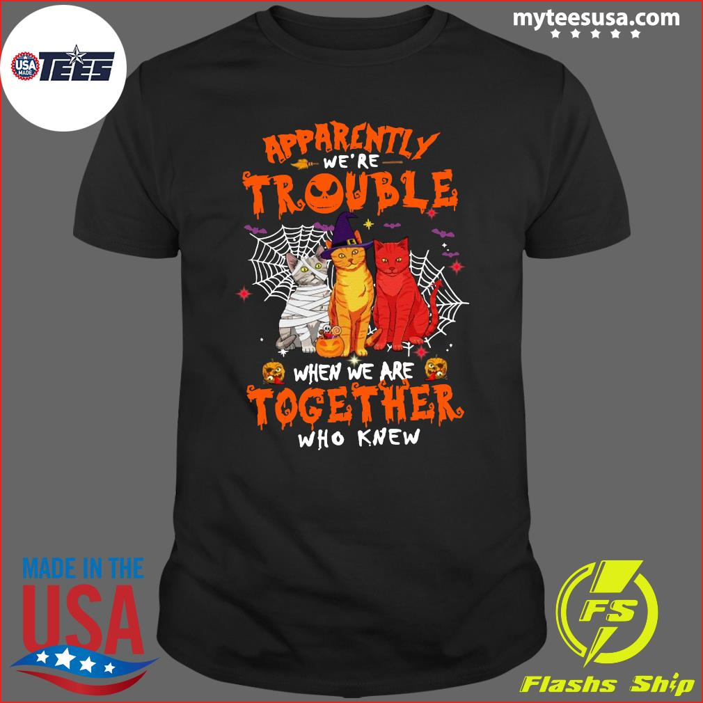 Cats Apparently We're Trouble When Are Together Who Knew Halloween T-Shirt