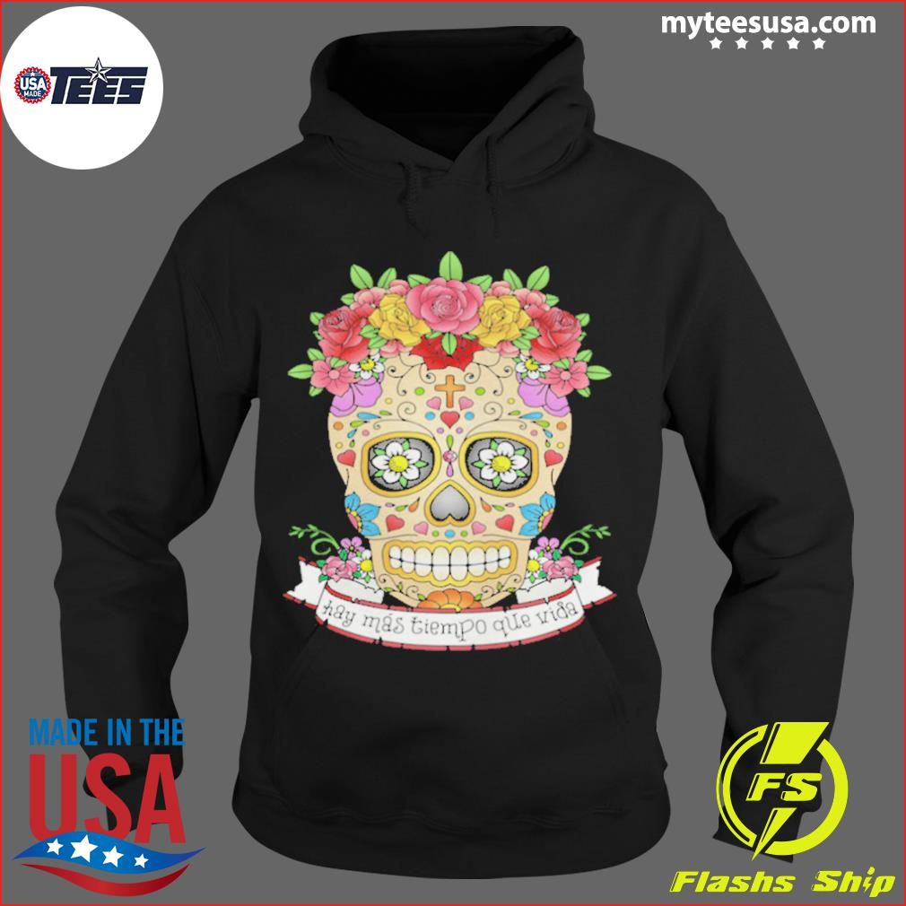 Hay Mas Tiempo Que Vida There Is More Time Than Life Sugar Skull Day Dead s Hoodie
