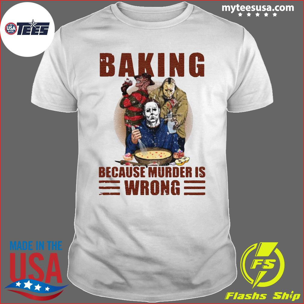 Horror Characters Baking Because Murder Is Wrong Shirt