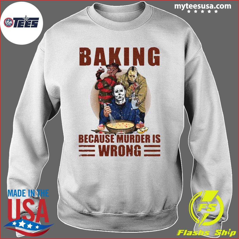 Horror Characters Baking Because Murder Is Wrong Shirt Sweater
