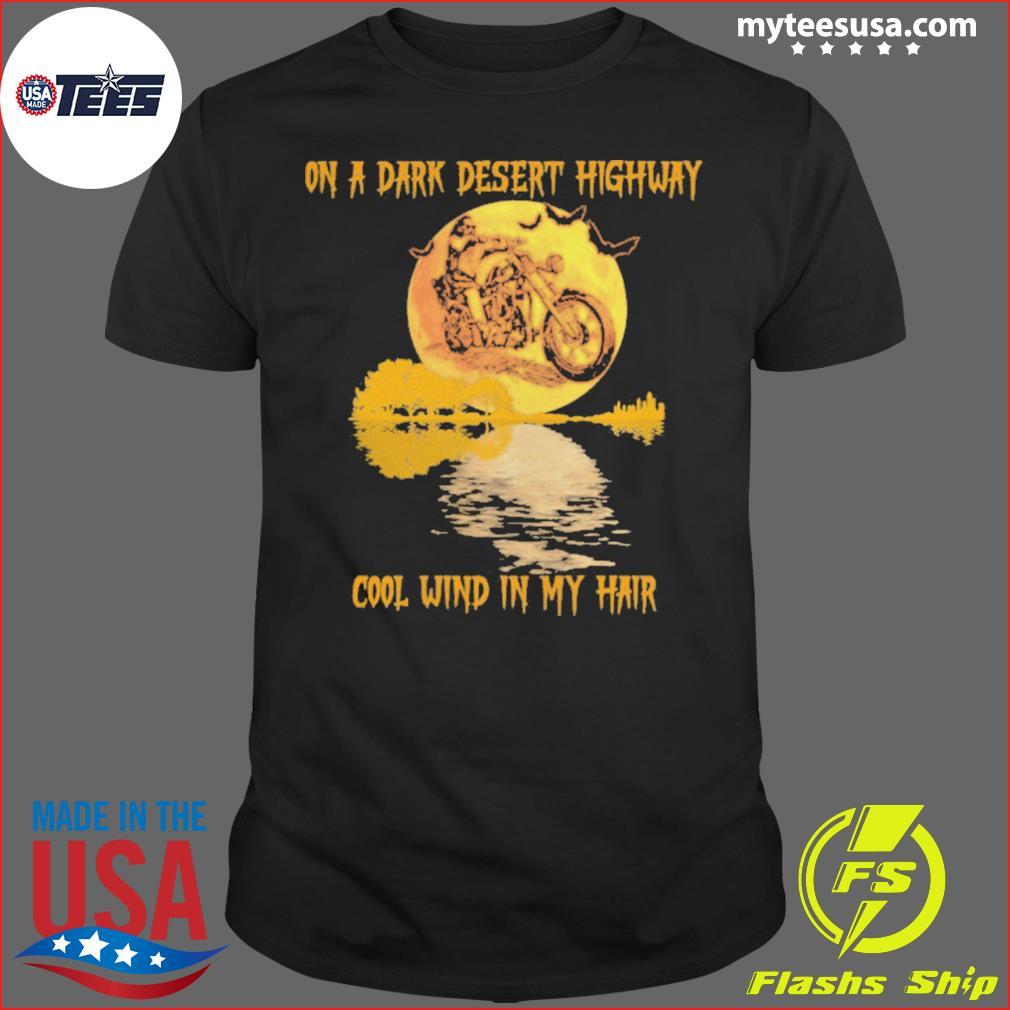 Motorcycle On A Dark Desert Highway Cool Wind In My Hair Halloween shirt