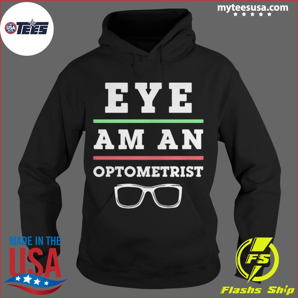Optometry Eye Doctor Eye Am An Optometrist s Hoodie