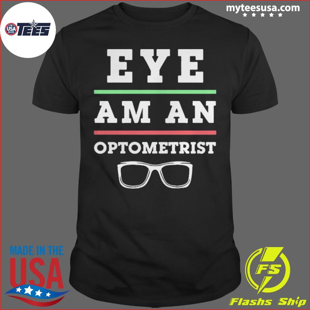 Optometry Eye Doctor Eye Am An Optometrist shirt