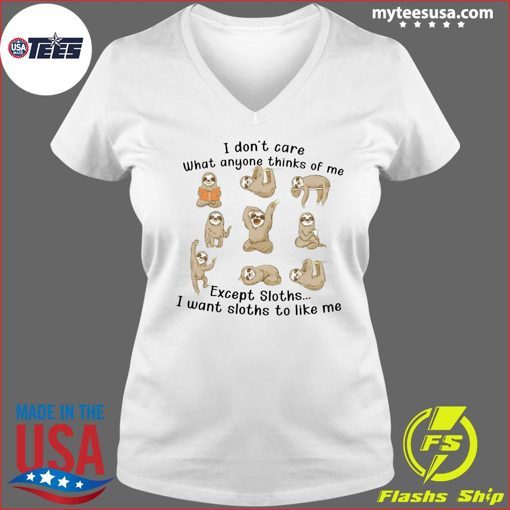 I Don't Care What Anyone Thinks Of Me Excerpt Sloths I Want Sloths To Like Me Shirt Ladies V-neck