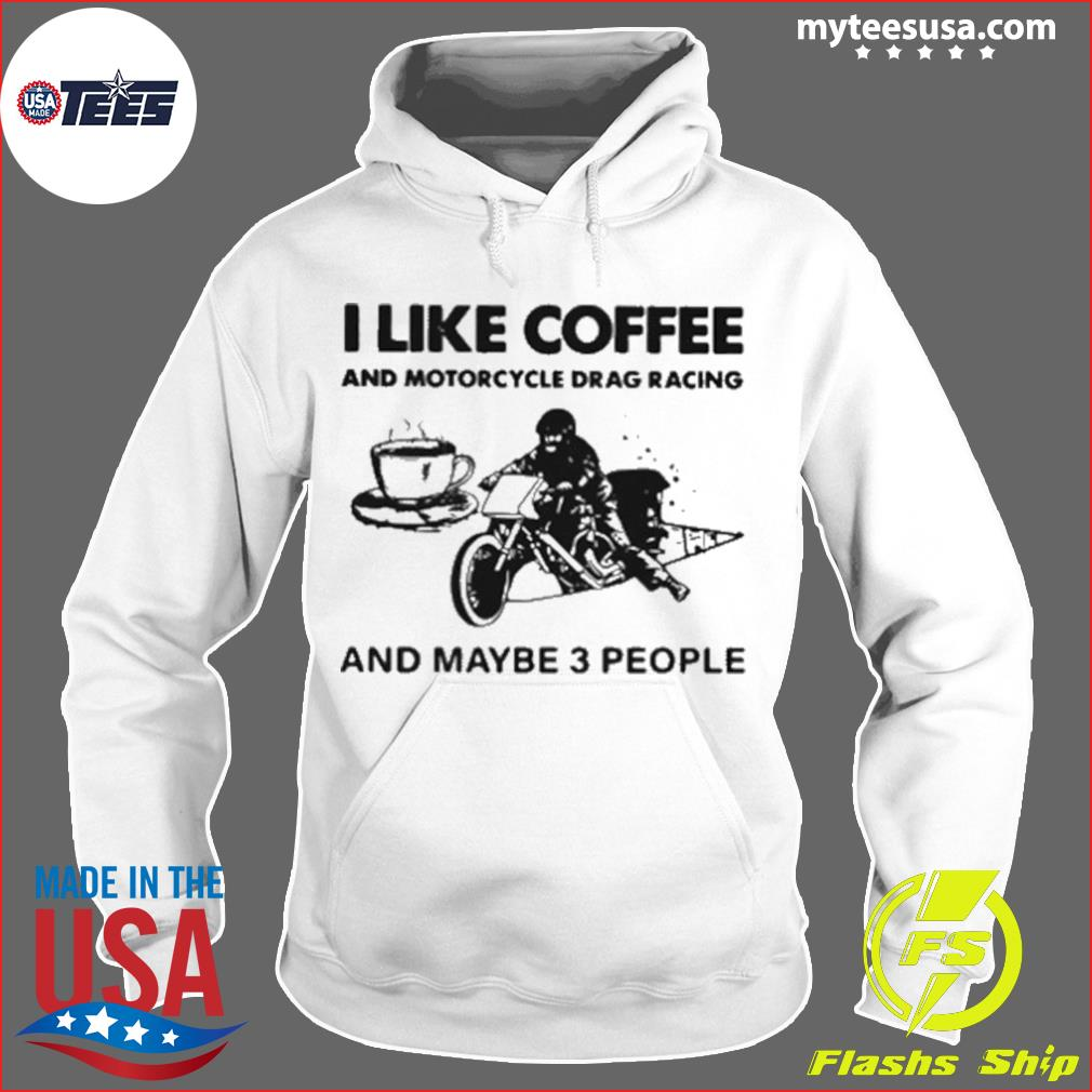 I Like Coffee And Motorcycle Drag Racing And Maybe 3 People s Hoodie