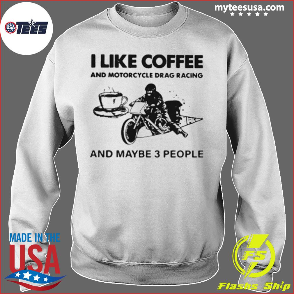 I Like Coffee And Motorcycle Drag Racing And Maybe 3 People s Sweater