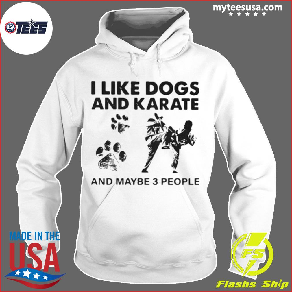 I Like Dogs And Karate And Maybe 3 People s Hoodie