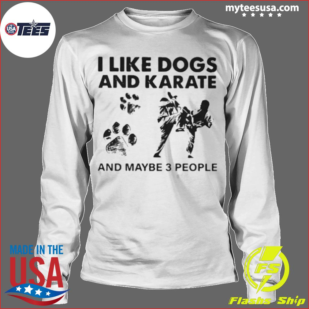 I Like Dogs And Karate And Maybe 3 People s Longsleeve