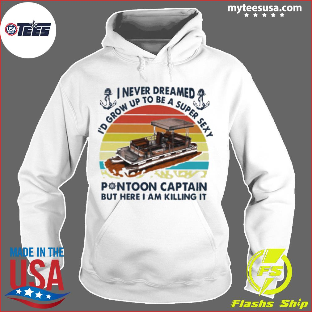 I never dreamed Id grow up to be a super sexy pontoon captain but hare I am killing it vintage retro s Hoodie