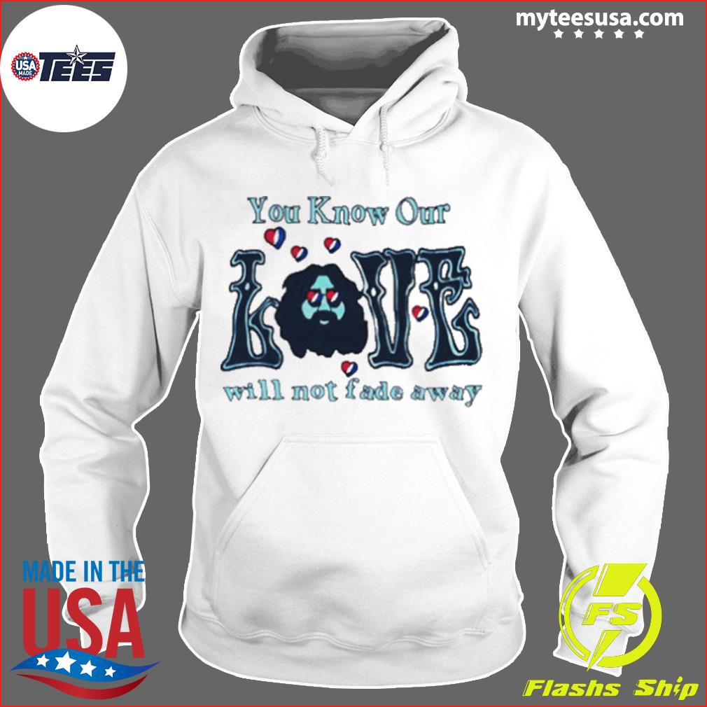 Love Grateful you know our love will not fade away s Hoodie