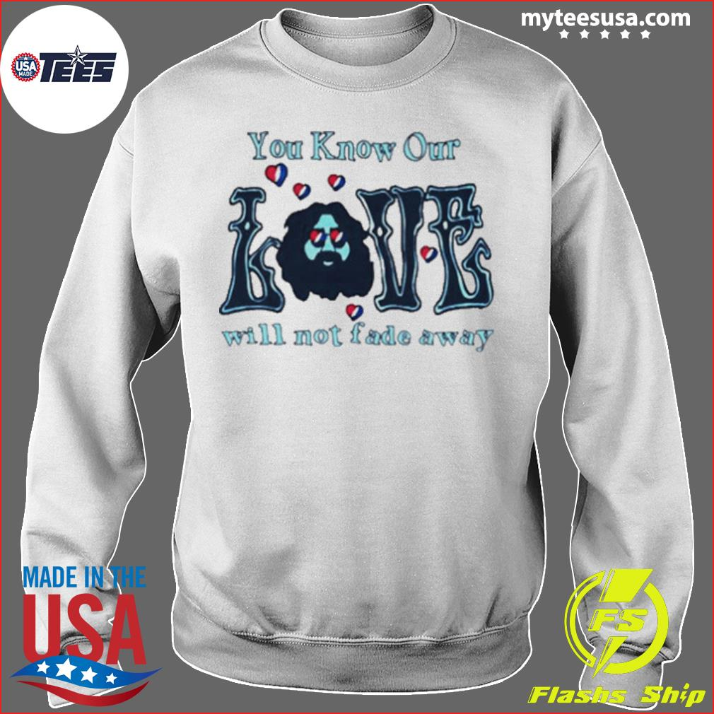 Love Grateful you know our love will not fade away s Sweater